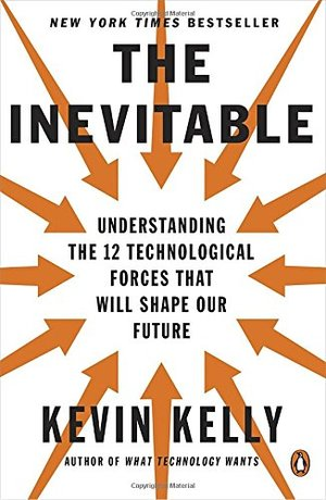 Inevitable: Understanding the 12 Technological Forces That Will Shape Our Future, The