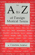 A to Z of Foreign Musical Terms: From Adagio to Zierlich a Dictionary for Performers and Students, The