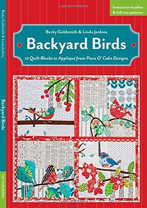 Backyard Birds: 12 Quilt Blocks to Appliqué from Piece O' Cake Designs