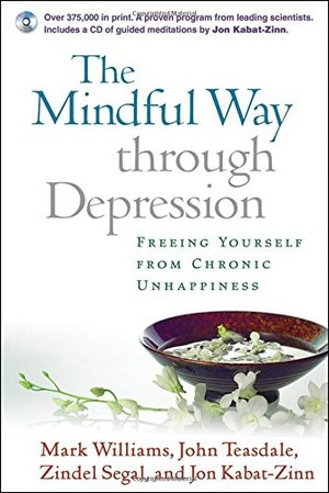 Mindful Way through Depression: Freeing Yourself from Chronic Unhappiness, The