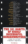 101 Habits Of Highly Successful Screenwriters: Insider's Secrets from Hollywood's Top Writers, The