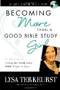 Becoming More Than a Good Bible Study Girl: Living the Faith after Bible Class Is Over (2 DVD & 1 Study Guide Available)