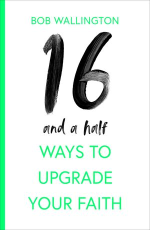 16 and a Half Ways to Upgrade Your Faith - £9.99