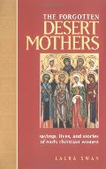 Forgotten Desert Mothers: Sayings, Lives, and Stories of Early Christian Women, The