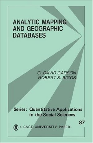 Analytic Mapping and Geographic Databases (Quantitative Applications in the Social Sciences)