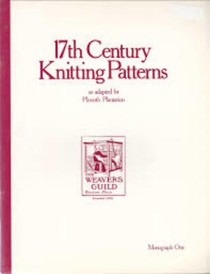 17th Century Knitting Patterns as Adapted for Plimoth Plantation