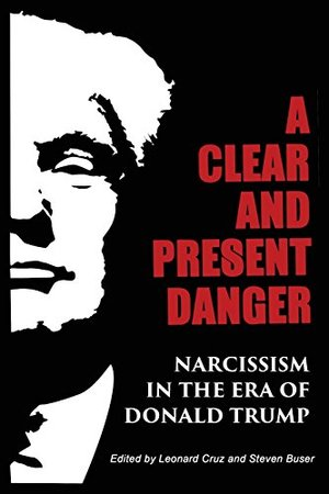 Clear and Present Danger: Narcissism in the Era of Donald Trump, A