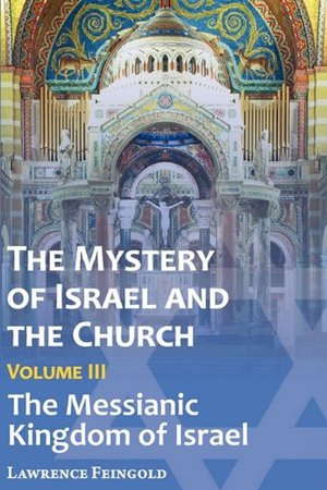 Mystery of Israel and the Church, Vol. 3: The Messianic Kingdom of Israel, The
