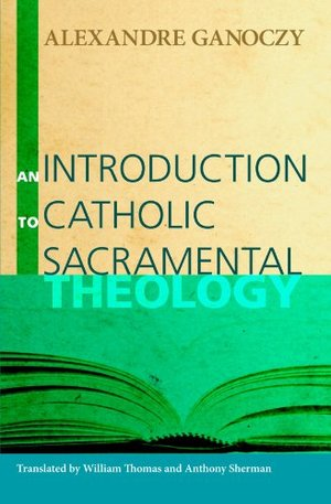 Introduction to Catholic Sacramental Theology:, An