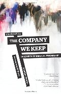 Company We Keep: In Search of Biblical Friendship, The