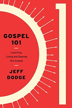 Gospel 101: Learning, Living, and Sharing the Gospel