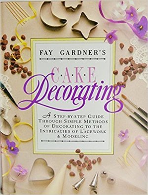 Cake Decorating: A Step-by-step Guide Through Simple Methods of Decorating to the Intricates of Lacework and Modelling