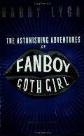 Astonishing Adventures of Fanboy and Goth Girl, The