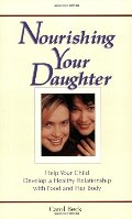 Nourishing Your Daughter: Help your Child Develop a Healthy Relationship with Food and her Body