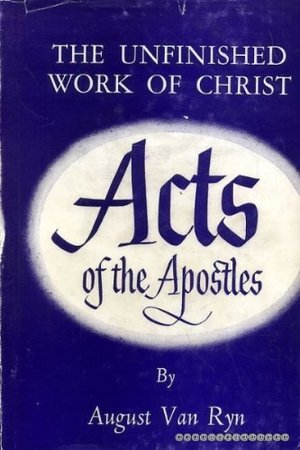 Acts of the Apostles the Unfinished Work of Christ