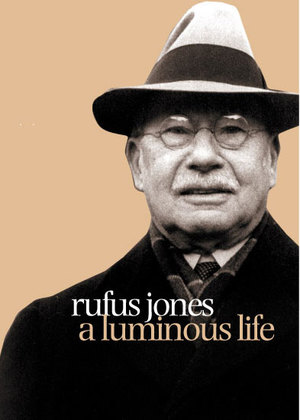 Rufus Jones A Luminous Life