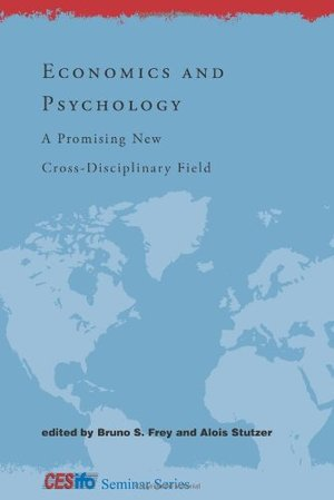 Economics and Psychology: A Promising New Cross-Disciplinary Field (CESifo Seminar Series)