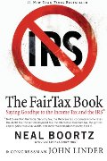 Fair Tax Book: Saying Goodbye to the Income Tax and the IRS, The