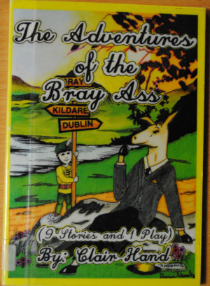 adventures of the Bray Ass: Including a play adaptation of one adventure, The