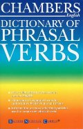Chambers dictionary of phrasal verbs