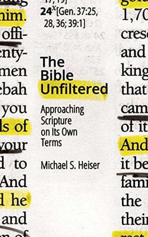Bible Unfiltered: Approaching Scripture on Its Own Terms, The