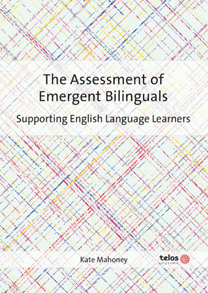 assessment of emergent bilinguals: suporting English language learners, The