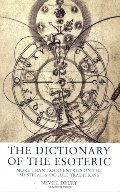 Dictionary of the Esoteric: Over 3000 Entries on the Mystical and Occult Traditions, The