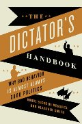 Dictator's Handbook: Why Bad Behavior is Almost Always Good Politics, The
