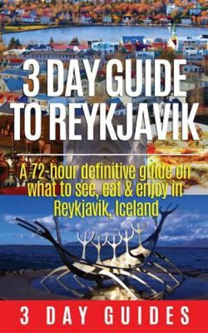 3 Day Guide to Reykjavik -A 72-hour Definitive Guide on What to See, Eat and Enjoy in Reykjavik, Iceland