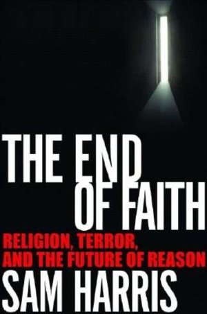 End of Faith: Religion, Terror, and the Future of Reason, The