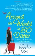 Around the World in 80 Dates: What if Mr. Right Isn't Mr. Right Here, A True Story