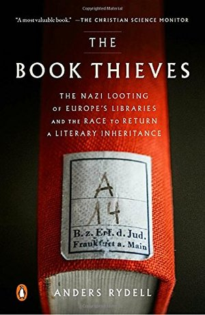 Book Thieves: The Nazi Looting of Europe's Libraries and the Race to Return a Literary Inheritance, The