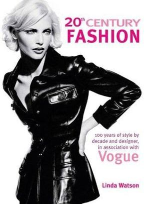 20th Century Fashion : 100 years of style by decade and designer, in association with Vogue