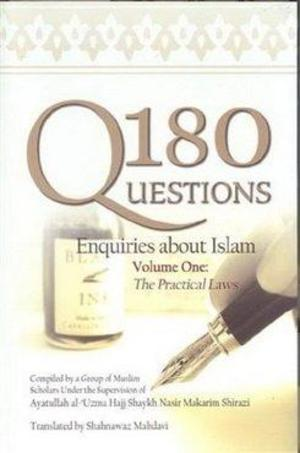 180 Questions Enquiries About Islam Volume One: The Practical Laws