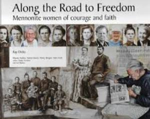 Along the Road to Freedom: Mennonite Women of Courage and Faith