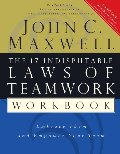 17 Indisputable Laws of Teamwork Workbook: Embrace Them and Empower Your Team, The