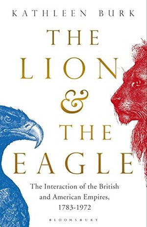 Lion and the Eagle: The Interaction of the British and American Empires 1783–1972, The