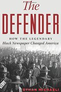 Defender: How the Legendary Black Newspaper Changed America, The