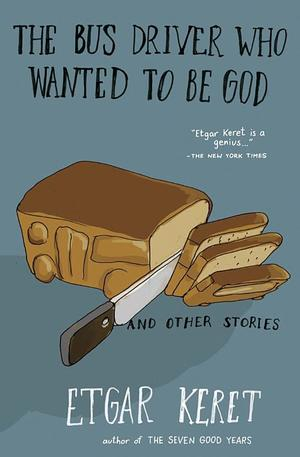 Bus Driver Who Wanted to Be God & Other Stories, The