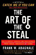 Art of the Steal: How to Protect Yourself and Your Business from Fraud, America's #1 Crime, The