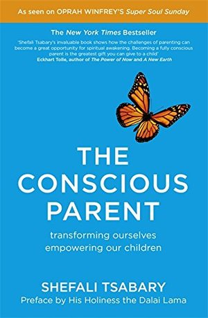 Conscious Parent: Transforming Ourselves, Empowering Our Children, The