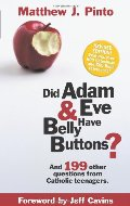 Did Adam & Eve Have Bellybuttons...And 199 other questions from Catholic Teenagers