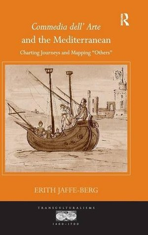 Commedia dell' Arte and the Mediterranean: Charting Journeys and Mapping 'Others'