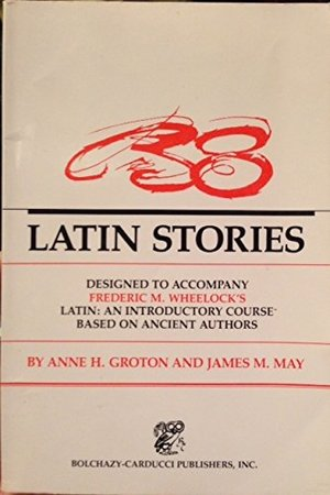 38 Latin Stories Designed to Accompany Frederic M. Wheelock's Latin: An Introductory Course Based on Ancient Authors