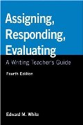 Assigning, Responding, Evaluating: A Writing Teacher's Guide, 4th Edition