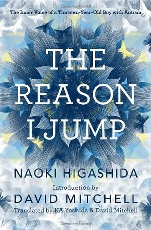 Reason I Jump: The Inner Voice of a Thirteen-Year-Old Boy with Autism by Higashida, Naoki (2013) Hardcover, The