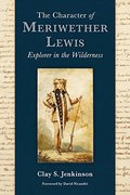 Character of Meriwether Lewis: Explorer in the Wilderness, The