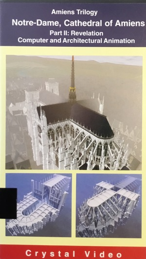 Amiens Trilogy; Notre-Dame. Cathedral of Amiens; Part II: Revelation, Computer and Architectural Animation