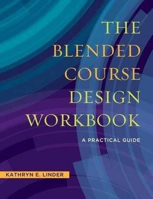 Blended Course Design Workbook: A Practical Guide, The