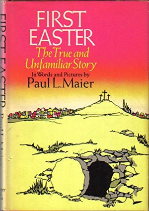 First Easter : The True and Unfamiliar Story in Words and Pictures